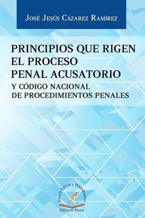 PRINCIPIOS QUE RIGEN EL PROCESO PENAL ACUSATORIO Y COD.NAC.PROC.P