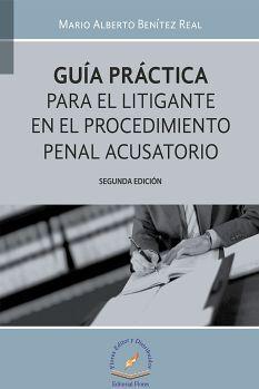 GUIA PRACTICA PARA EL LITIGANTE EN EL PROC. PENAL ACUSATORIO 2ED.