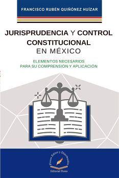JURISPRUDENCIA Y CONTROL CONSTITUCIONAL EN MEXICO
