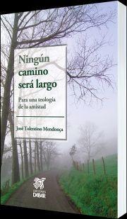 NINGUN CAMINO SERA LARGO -PARA UNA TEOLOGIA DE LA AMISTAD-