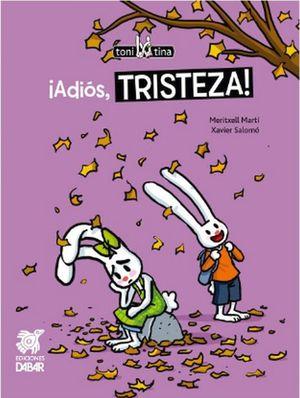 ADIOS, TRISTEZA!                          (TONI TINA)
