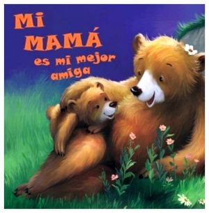 MI MAMA ES MI MEJOR AMIGA