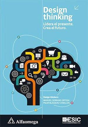 DESIGN THINKING -LIDERA EL PRESENTE. CREA EL FUTURO-