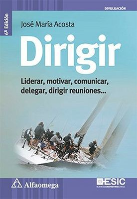 DIRIGIR 6ED. -LIDERAR, MOTIVAR, COMUNICAR, DELEGAR, DIRIGIR REUN.