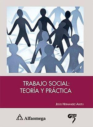TRABAJO SOCIAL: TEORIA Y PRACTICA
