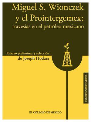 MIGUEL S.WIONCZEK Y EL PROINTERGEMEX: TRAVESIAS EN EL PET.MEX.