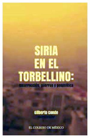 SIRIA EN EL TORBELLINO: INSURRECCION, GUERRAS Y GEOPOLITICA