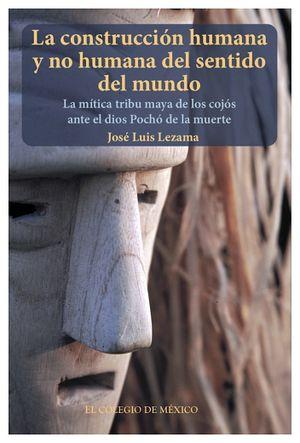 CONSTRUCCION HUMANA Y NO HUMANA DEL SENTIDO DEL MUNDO, LA