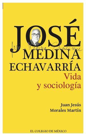 JOSE MEDINA ECHEVERRIA -VIDA Y SOCIOLOGIA-