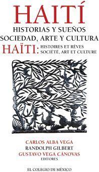 HAITI: HISTORIAS Y SUEÑOS SOCIEDAD, ARTE Y CULTURA (ED. BILINGUE)