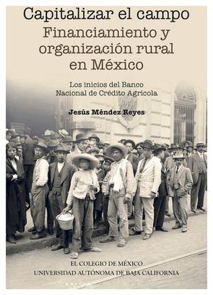 CAPITALIZAR EL CAMPO -FINANCIAMIENTO Y ORGANIZACION RURAL EN MEX.