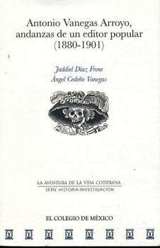 ANTONIO VANEGAS ARROYO, ANDANZAS DE UN EDITOR POPULAR