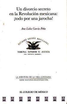 UN DIVORCIO SECRETO EN LA REVOLUCION MEXICANA: !TODO POR UNA JARO
