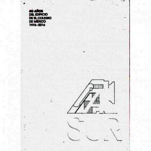 AL SUR 40 AÑOS DEL EDIFICIO DE EL COLEGIO DE MEXICO 1976-2016