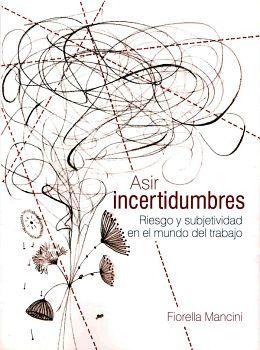 ASIR INCERTIDUMBRES -RIESGOS Y SUBJETIVIDAD EN EL MUNDO DEL TRA.-