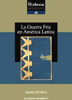 HISTORIA MINIMA DE LA GUERRA FRIA EN AMERICA LATINA
