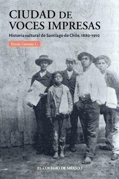 CIUDAD DE VOCES IMPRESAS -HIST. CULTURAL DE SANTIAGO DE CHILE