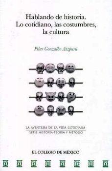 HABLANDO DE HISTORIA. -LO COTIDIANO, LAS COSTUMBRES, LA CULTURA-