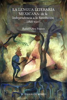 LENGUA LITERARIA MEXICANA, LA -DE LA INDEPENDENCIA A LA REVOL.-
