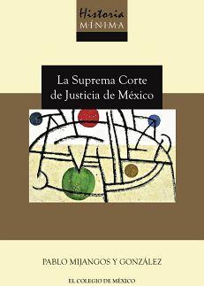 HISTORIA MINIMA DE LA SUPREMA CORTE DE JUSTICIA DE MEXICO