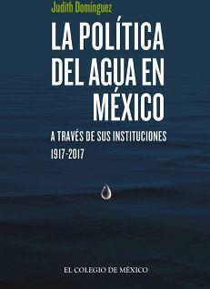 POLITICA DEL AGUA EN MEXICO, LA -A TRAVES DE SUS INSTITUCIONES-