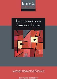 HISTORIA MINIMA DE LA EUGENESIA EN AMERICA LATINA