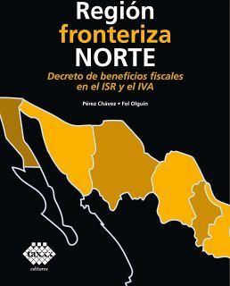 REGION FRONTERIZA NORTE -DECRETO DE BENEFICIOS FISCALES EN ISR-