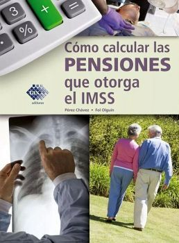 COMO CALCULAR LAS PENSIONES QUE OTORGA EL IMMS 6ED.