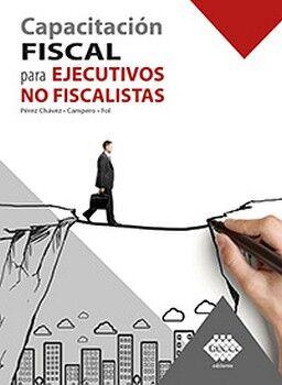 CAPACITACION FISCAL PARA EJECUTIVOS NO FISCALISTAS 15ED.
