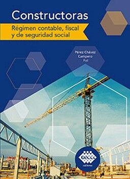 CONSTRUCTORAS 2ED. -REGIMEN CONTABLE, FISCAL Y DE SEGURIDAD-