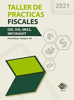TALLER DE PRACTICAS FISCALES 2021 ISR, IVA, IMSS, INFONAVIT