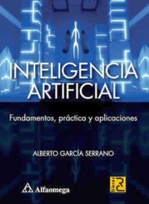 INTELIGENCIA ARTIFICIAL -FUNDAMENTOS, PRACTICA Y APLICACION