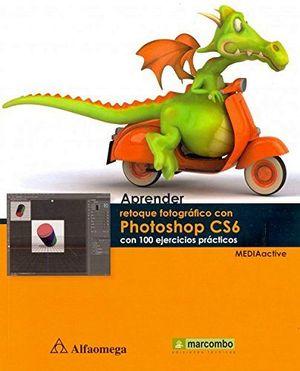 APRENDER RETOQUE FOTOGRAFICO CON PHOTOSHOP CS6 C/100 EJERCICIOS