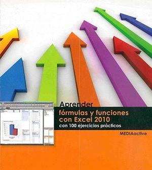 APRENDER FORMULAS Y FUNCIONES CON EXCEL 2010 C/100 EJERCICIOS