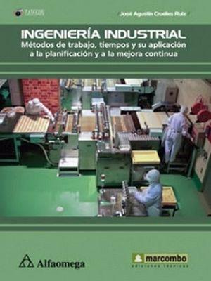 INGENIERIA INDUSTRIAL (METODOS DE TRABAJO, TIEMPOS Y SU APLIC.)