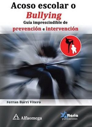 ACOSO ESCOLAR O BULLYING -GUIA IMPRESCINDIBLE DE PREVENCION E INT