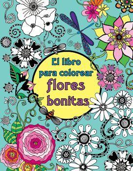 LIBRO PARA COLOREAR FLORES BONITAS, EL