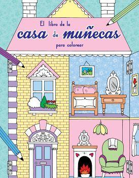 LIBRO DE LA CASA DE MUÑECAS PARA COLOREAR, EL
