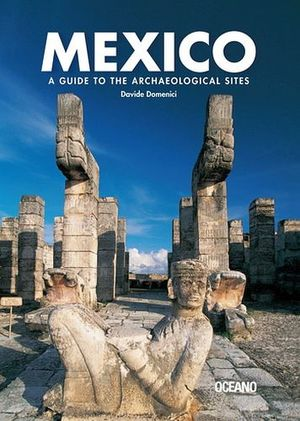 MEXICO -A GUIDE TO THE ARCHAEOLOGICAL SITES-
