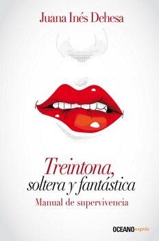 TREINTONA, SOLTERA Y FANTASTICA -MANUAL DE SUPERVIVENCIA- (EXPRES