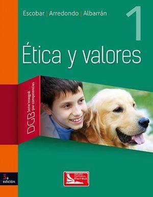 ETICA Y VALORES 1 3ED. (DGB/S.INTEGRAL COMPETENCIAS)