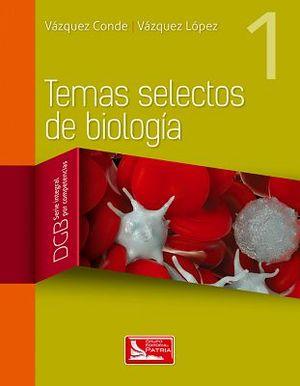 TEMAS SELECTOS DE BIOLOGIA 1 (DGB.S.INTEGRAL COMPETENCIAS)