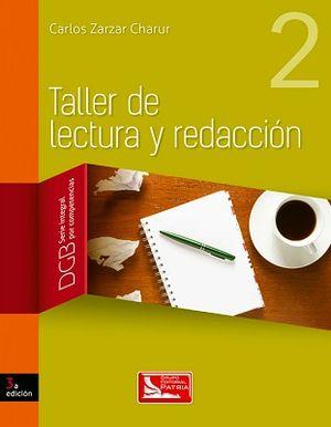 TALLER DE LECTURA Y REDACCION 2 BACH. 3ED. (DGB/S.INTEGRAL COMP.)