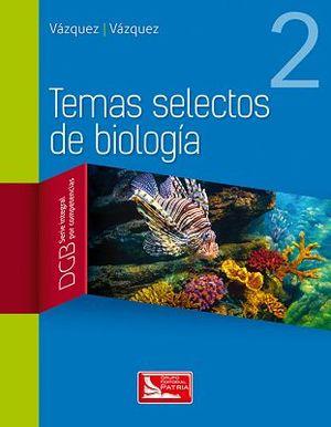 TEMAS SELECTOS DE BIOLOGIA 2  (DGB/S.INTEGRAL COMP.)     REIMP.17