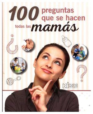 100 PREGUNTAS QUE SE HACEN TODAS LAS MAMAS