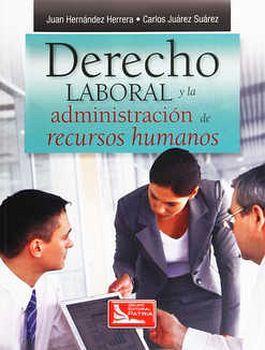 DERECHO LABORAL Y LA ADMINISTRACION DE REC.HUM.(ED.2017/REVISADA)