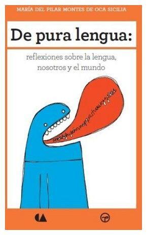 DE PURA LENGUA: REFLEXIONES SOBRE LA LENGUA, NOSOTROS Y EL MUNDO