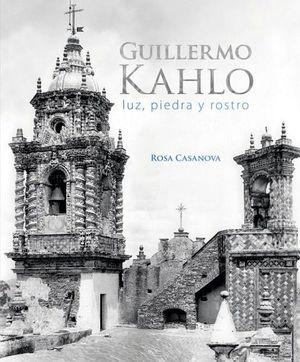 GUILLERMO KAHLO -LUZ, PIEDRA Y ROSTRO- (GF)