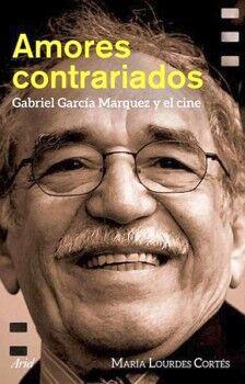 AMORES CONTRARIADOS -GABRIEL GARCIA MARQUEZ Y EL CINE-