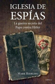 IGLESIA DE ESPIAS -LA GUERRA SECRETA DEL PAPA CONTRA HITLER-